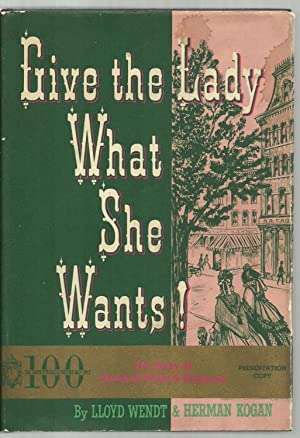Give the Lady What She Wants! The Story of Marshall Fields & Company, Presentation Copy: Lloyd ...