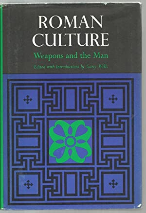 Roman Culture, Weapons and the Man: Edited by Garry Wills