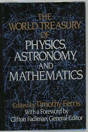 The World Treasury of Physics, Astronomy, And Mathematics: Edited by Timothy Ferris, With a ...