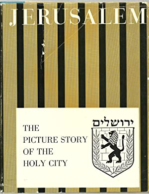 Jerusalem, The Picture Story of The Holy City: Preface by Isaac Ben-Zvi, edited by Michael A ...