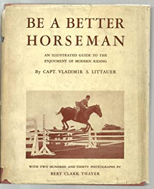 Be A Better Horseman, An Illustrated Guide To The Enjoyment of Modern Riding: Vladimir S. Littauer,...