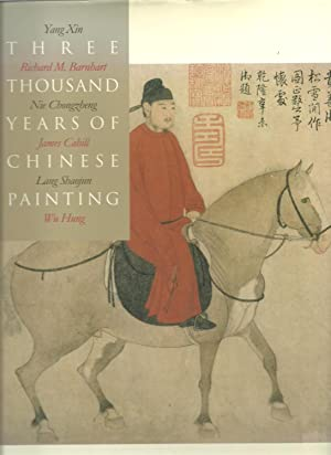 Three Thousand Years of Chinese Painting: Yang Xin, Nie Chongzheng, Lang Shaojun, Richard M. ...