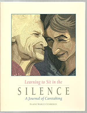 Learning to Sit in the Silence, A Journal of Caretaking: Elaine Marcus Starkman