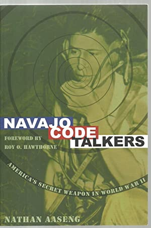 Navajo Code Talkers, America's Secret Weapon in World War II: Nathan Aaseng, Foreword by Roy O...