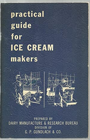 Practical Guide for Ice Cream Makers: Prepared by Dairy Manufacture & Research Bureau, Divison of G...