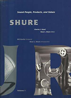 Shure: Sound People, Products, and Values (2 Volumes Set in a slipcase): Charles J. Kouri, Rose L. ...