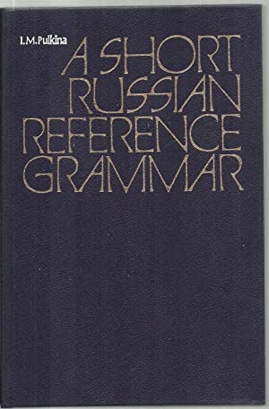 A Short Russian Reference Grammar, with a: I. M. Pulkina,