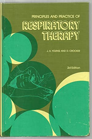 Principles And Practice of Respiratory Therapy: Edited by Jimmy Albert Young, Dean Crocker