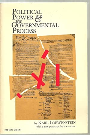 Political Power & The Governmental Process: Karl Loewenstein, with a new postscript by the ...