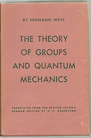 The Theory of Groups And Quantum Mechanics: Hermann Weyl, Translated from the revised second German...