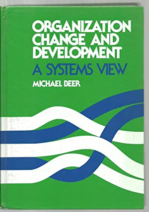 Organization Change And Development, A Systems View: Michael Beer