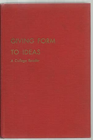 Giving Form To Ideas, A College Reader: Edited by Egbert S. Oliver