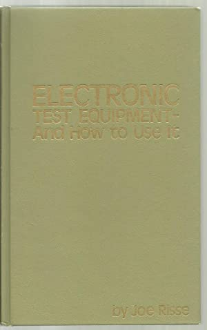 Electronic Test Equipment - And How to Use It: Joe Risse