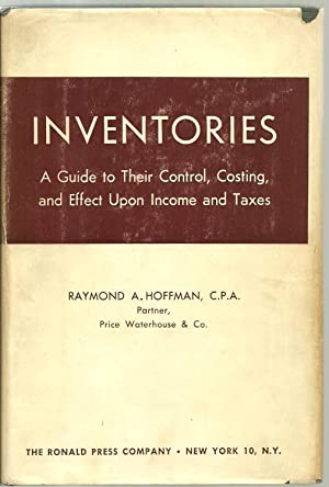 Inventories, A Guide to Their Control, Costing, and Effect Upon Income and Taxes: Raymond A. ...