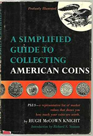 A Simplified Guide To Collecting American Coins: Hugh McCown Knight, Introduction by Richard S. ...