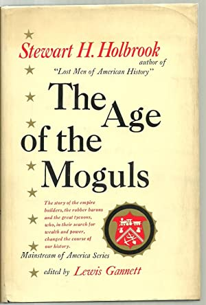 The Age of the Moguls: Stewart H. Holbrook, edited by Lewis Gannett