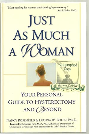 Just As Much A Woman, Your Personal Guide To Hysterectomy And Beyond - SIGNED COPY: Nancy Rosenfeld...
