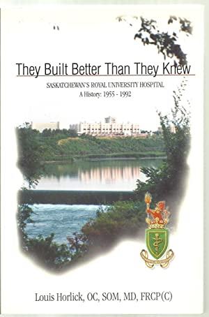They Built Better Than They Knew, Saskatchewan's Royal University Hospital, A History: 1955-...