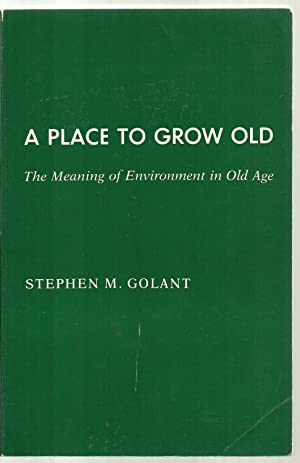 A Place To Grow Old, The Meaning of Environment in Old Age: Stephen M. Golant