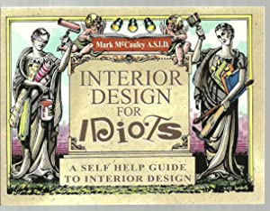 Interior Design For Idiots, A Self Help Guide To Interior Design - SIGNED COPY: Mark McCauley