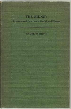 The Kidney, Structure and Function in Health: Homer W. Smith