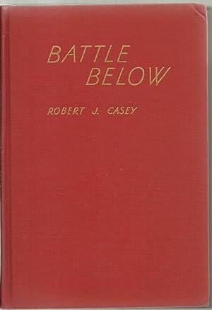 Battle Below, The War of The Submarines - SIGNED COPY: Robert J. Casey