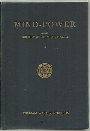 Mind-Power, The Secret of Mental Magic: William Walker Atkinson