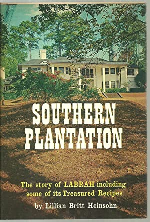 Southern Plantation, The Story of LABRAH including some of its Treasured Recipes: Lillian Britt ...