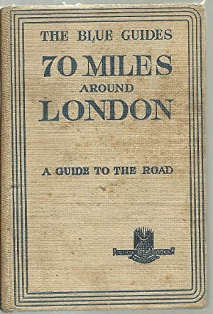 70 Miles Around London, A Guide To The Road: Edited by Findlay Muirhead