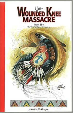 The Wounded Knee Massacre: From The Viewpoint: James H. McGregor