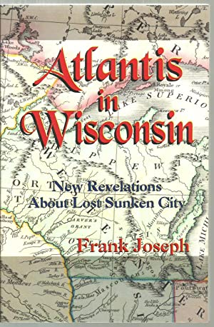 Atlantis in Wisconsin: New Revelations About Lost: Frank Joseph