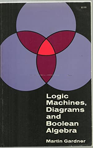 Logic Machines, Diagrams and Boolean Algebra: Martin Gardner