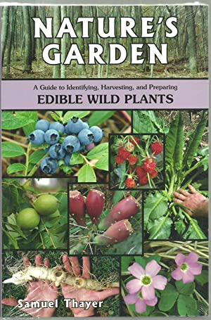 Nature's Garden: A Guide to Identifying, Harvesting,: Samuel Thayer