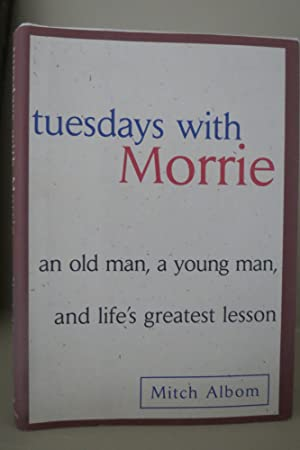 TUESDAYS WITH MORRIE An Old Man, a Young Man and Life's Greatest Lesson (DJ protected by clear, a...