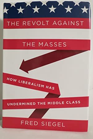 THE REVOLT AGAINST THE MASSES How Liberalism: Siegel, Fred