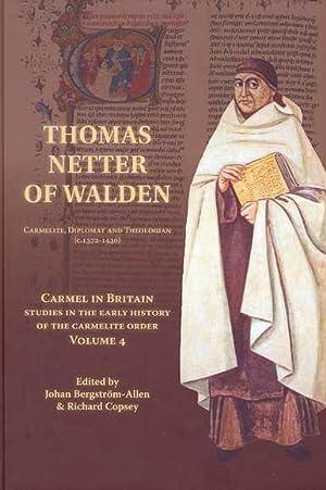 Thomas Netter of Walden: Carmelite, Diplomat and Theologian (c.1372-1430): Bergstrom-Allen, Johan ...