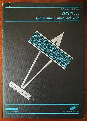 Aero. futurismo e mito del volo.: SALARIS Claudia.