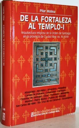 De la fortaleza al templo-I. Arquitectura religiosa de la Orden de Santiago en la provincia de Ciudad Real (ss. XV-XVIII) - MOLINA CHAMIZO, Pilar