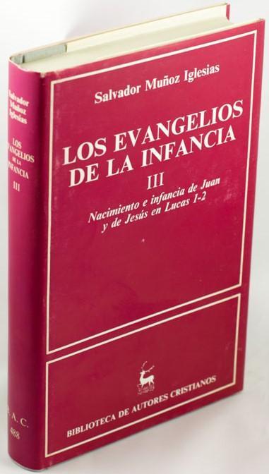 LOS EVANGELIOS DE LA INFANCIA III. NACIMIENTO E INFANCIA DE JUAN Y DE JESÚS EN LUCAS 1-2 - MUÑOZ IGLESIAS, Salvador