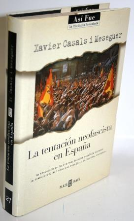 LA TENTACIÓN NEOFASCISTA EN ESPAÑA - CASALS I MESEGUER, Xavier