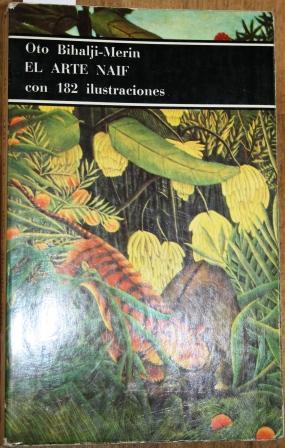 El Arte Naif. Con 182 ilustraciones. Traducción de María Luz Rovira: BIHALJI-MERIN, ...
