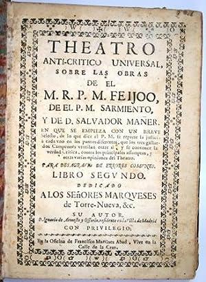 Theatro Anti-Critico Universal, sobre las obras de el M.R.P. M. Feijoo, de el P.M. Sarmiento y de D...