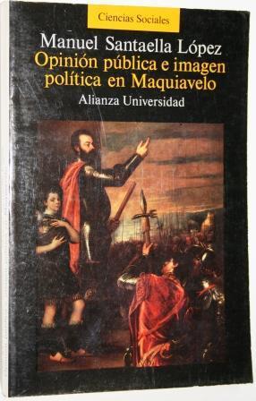 Opinión pública e imagen política en Maquiavelo: SANTAELLA LÓPEZ, Manuel