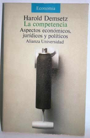 La competencia. Aspectos económicos, jurídicos y políticos: DEMSETZ, Harold