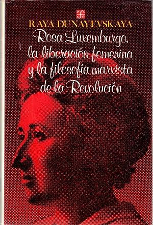 Rosa Luxemburgo, la liberación femenina y la: DUNAYEVSKAYA, Raya