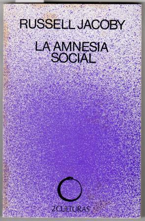 LA AMNESIA SOCIAL. Una crítica de la: JACOBY, Russell