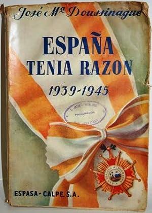 ESPAÑA TENÍA RAZÓN 1939-1945: DOUSSINAGUE, José M.
