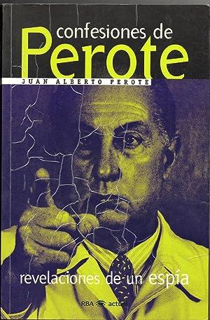 CONFESIONES DE PEROTE. Revelaciones de un espía: PEROTE, Juan Alberto