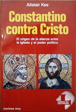 Constantino contra Cristo. El origen de la: KEE, Alistair