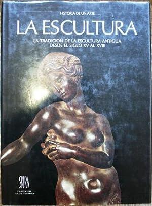 La Escultura. La tradición de la Escultura Antigua desde el Siglo XV al XVIII: VV. AA.